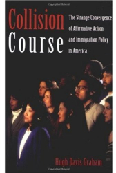 Hugh Davis Graham: Collision Course: The Strange Convergence of Affirmative Action and Immigration Policy in America