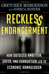 Gretchen Morgenson, Joshua Rosner: Reckless Endangerment: How Outsized Ambition, Greed, and Corruption Led to Economic Armageddon