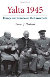 Fraser J. Harbutt: Yalta 1945: Europe and America at the Crossroads