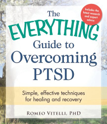 Romeo Vitelli: The Everything Guide To Overcoming PTSD: Simple, Effective Techniques for Healing and Recovery