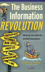 Gregory A. Maciag: The Business Information Revolution: Making the Case for ACORD Standards