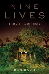 Dan Baum: <i>Nine Lives: Death and Life in New Orleans</i>