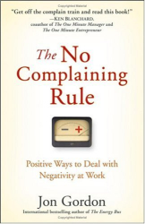 Jon Gordon: The No Complaining Rule: Positive Ways to Deal with Negativity at Work