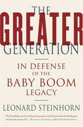 Leonard Steinhorn: The Greater Generation: In Defense of the Baby Boom Legacy