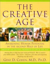 M.d., Ph.d., Gene D. Cohen: The Creative Age: Awakening Human Potential in the Second Half of Life