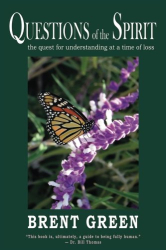Brent Green: Questions of the Spirit: The Quest for Understanding at a Time of Loss