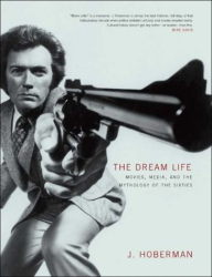 J. Hoberman: The Dream Life: Movies, Media, and the Mythology of the Sixties