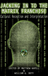 Matthew Kapell: Jacking in to the Matrix Franchise: Cultural Reception and Interpretation