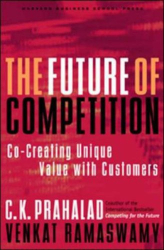 C. K. Prahalad: The Future of Competition: Co-Creating Unique Value with Customers