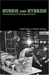 Mikael Hard: Hubris And Hybrids: A Cultural History of Technology and Science
