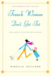 Mireille Guiliano: French Women Don't Get Fat: The Secret of Eating For Pleasure