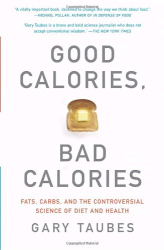 Gary Taubes: Good Calories, Bad Calories: Fats, Carbs, and the Controversial Science of Diet and Health