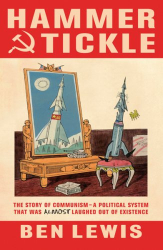 Ben Lewis: Hammer And Tickle: A History Of Communism Told Through Communist Jokes