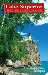 Hugh E. Bishop: Lake Superior: The Ultimate Guide to the Lake Region
