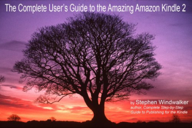 Stephen Windwalker: The Complete User's Guide To the Amazing Amazon Kindle 2: