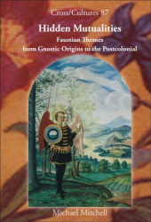 Michael Mitchell: Hidden Mutualities: Faustian Themes from Gnostic Origins to the Postcolonial (Cross/Cultures 87) (Cross/Cultures - Readings in the Post/Colonial Literatures in English)