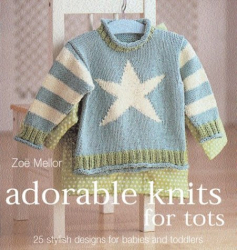 Zoe Mellor: Adorable Knits for Tots: 25 Stylish Designs for Babies and Toddlers