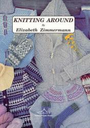 Elizabeth Zimmermann: Knitting Around