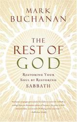 Mark Buchanan: The Rest of God: Restoring Your Soul by Restoring Sabbath
