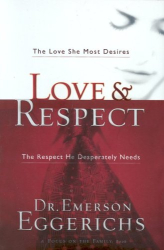 Emerson Eggerichs: Love & Respect: The Love She Most Desires; The Respect He Desperately Needs