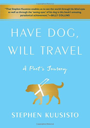 Stephen Kuusisto: Have Dog, Will Travel: A Poet's Journey