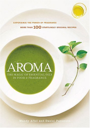 Mandy Aftel and Daniel Patterson: Aroma: The Magic of Essential Oils in Foods and Fragrance