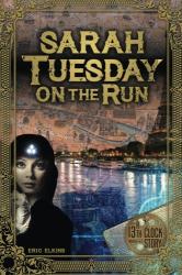 Eric Elkins: Sarah Tuesday On The Run: A 13th Clock Story