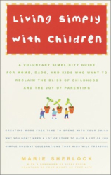 Marie Sherlock: Living Simply with Children: A Voluntary Simplicity Guide for Moms, Dads, and Kids Who Want to Reclaim the Bliss of Childhood and the Joy of Parenting