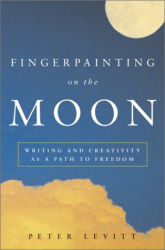 Peter Levitt: Fingerpainting on the Moon : Writing and Creativity as a Path to Freedom