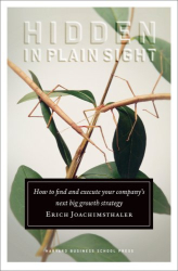 Erich Joachimsthaler: Hidden in Plain Sight: How to Find and Execute Your Company's Next Big Growth Strategy