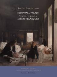 Simon Edmondson: Hospital / Palace: Un pintor responde a Diego Velázquez / A Painter Responds to Diego Velázquez (Spanish Edition)