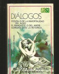 Platon: Diálogos (Fedón, o de la inmortalidad del alma. El banquete, o del amor. Gorgi