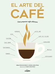 Sébastien Racineux: El arte del café : cómo preparar cafés deliciosos