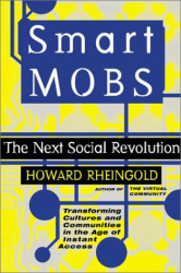 Howard Rheingold: Smart Mobs: The Next Social Revolution