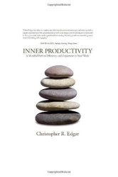 Christopher R. Edgar: Inner Productivity: A Mindful Path to Efficiency and Enjoyment in Your Work