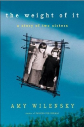 Amy Wilensky: The Weight of It : A Story of Two Sisters