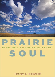 Jeffrey A. Lockwood: Prarie Soul: Finding Grace in the Earth Beneath My Feet