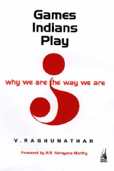 V. Raghunathan: Games Indians Play: Why We Are the Way We Are