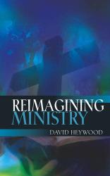 David Heywood: Reimagining Ministry