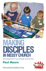 Paul Moore: Making Disciples in Messy Church: Growing Faith in an All-age Community