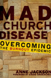 Anne Jackson: Mad Church Disease: Overcoming the Burnout Epidemic