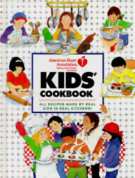 American Heart Association: American Heart Association Kids' Cookbook:  All Recipes Made by Real Kids in Real Kitchens!