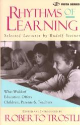 Rudolf Steiner: Rhythms of Learning : What Waldorf Education Offers Children, Parents & Teachers (Vista Series, V. 4) (Vista Series, V. 4)