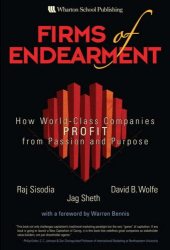 Rajendra S. Sisodia: Firms of Endearment: How World-Class Companies Profit from Passion and Purpose