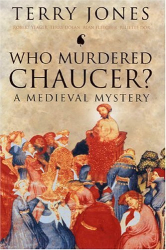 Terry Jones: Who Murdered Chaucer? : A Medieval Mystery