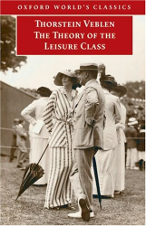 Thorstein Veblen: The Theory of the Leisure Class (Oxford World's Classics)