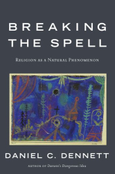 Daniel C. Dennett: Breaking the Spell: Religion as a Natural Phenomenon