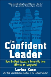 Larina Kase: The Confident Leader: How the Most Successful People Go From Effective to Exceptional