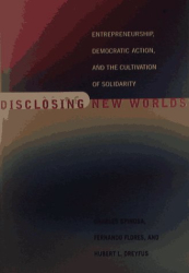 Charles Spinosa: Disclosing New Worlds: Entrepreneurship, Democratic Action and the Cultivation of Solidarity