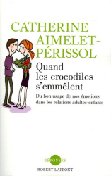 Catherine Aimelet-Périssol: Quand les crocodiles s'emmêlent : Du bon usage de nos émotions dans les relations adultes-enfants